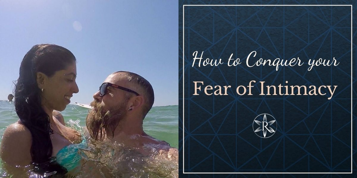 how to conquer your fear of intimacy